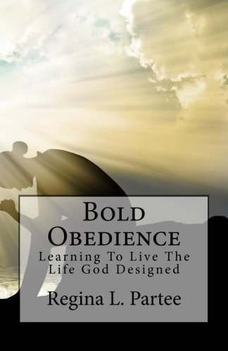 Bold Obedience: Learning To Live The Life God Designed