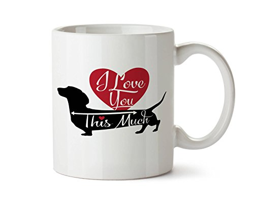 Price comparison product image Dachshund Coffee Mug,  Doxie Valentines Day,  I Love You Dachshund Dachshund Owner Gift Doxie Mom Gift,  I Love You This Much,  Anniversary Gift,  11oz,  15oz,  gift