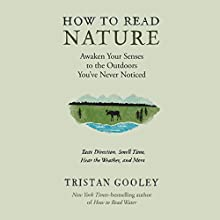 How to Read Nature: An Expert's Guide to Discovering the Outdoors You've Never Noticed Audiobook by Tristan Gooley Narrated by Qarie Marshall