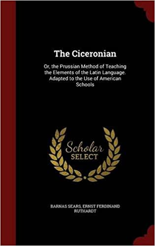 Book The Ciceronian: Or, the Prussian Method of Teaching the Elements of the Latin Language. Adapted to the Use of American Schools