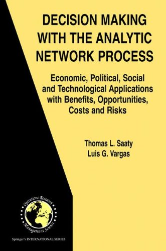 Download Decision Making with the Analytic Network Process: Economic, Political, Social and Technological Applications with Benefits, Opportunities, Costs and ... in Operations Research & Management Science) ebook