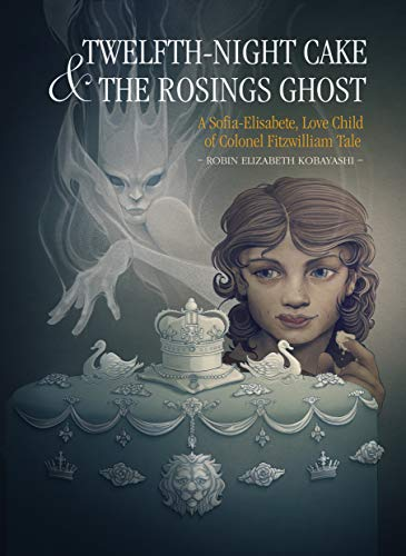 Twelfth-Night Cake & the Rosings Ghost: A Sofia-Elisabete, Love Child of Colonel Fitzwilliam Tale