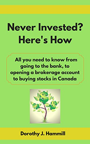 Never Invested? Here's How: All you need to know from  going to the bank, to opening a brokerage account to buying stocks in Canada