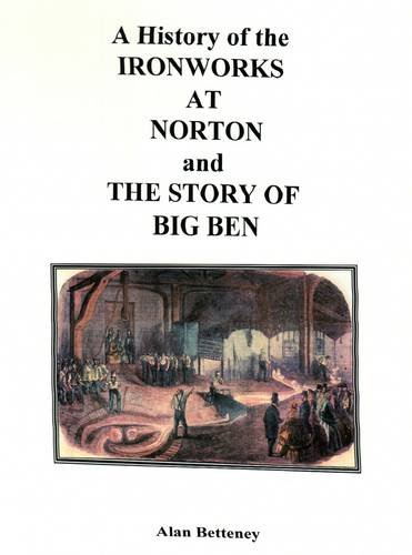 Read Online A History of the Ironworks at Norton and the Story of Big Ben PDF