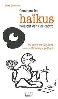 Comment les haïkus naissent dans les choux : Ou comment construire votre petite fabrique poétique par Gilles Guilleron