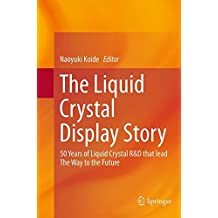 The Liquid Crystal Display Story: 50 Years of Liquid Crystal R&D that lead The Way to the Future