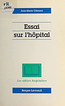 essai sur l 39 h pital les cahiers hospitaliers french edition ebook jean marie. Black Bedroom Furniture Sets. Home Design Ideas