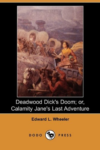 Deadwood Dick's Doom; Or, Calamity Jane's Last Adventure (Dodo Press)