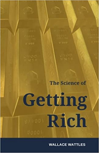 The Science of Getting Rich: How to make money and get the