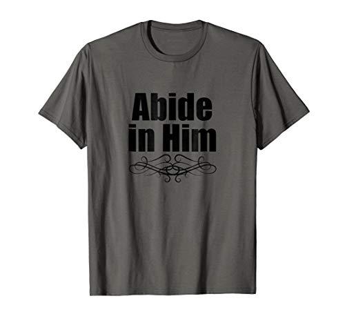 Abide in Him Christian Tee T-shirt -