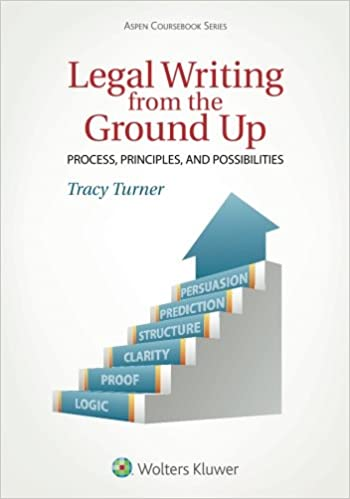 Legal Writing From the Ground Up: Process, Principles, and Possibilities (Aspen Coursebook)