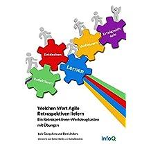 Welchen Wert Agile Retrospektiven liefern: Ein Retrospektiven-Werkzeugkasten mit Übungen (German Edition)