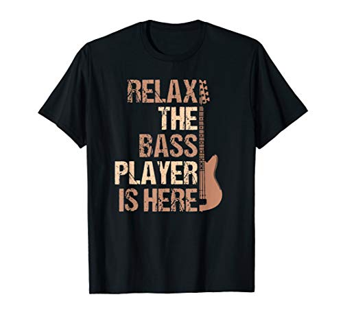 Relax The Bass Player Is Here | Guitar Player T-Shirt