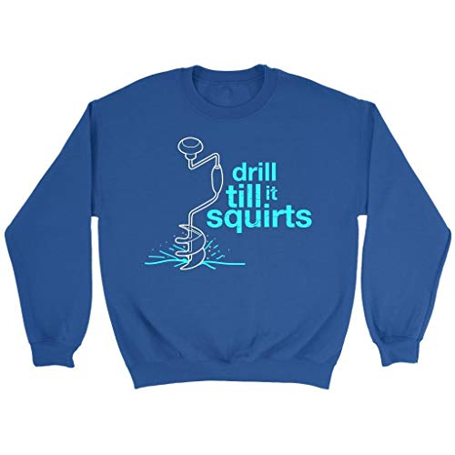 Drill Till It Squirts Funny Drilling Ice Hole Fishing with Hand Auger Sweater Royal Blue