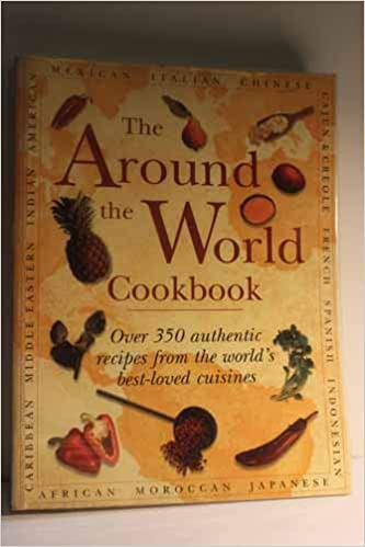 The Around the World Cookbook Over 350 authentic recipes