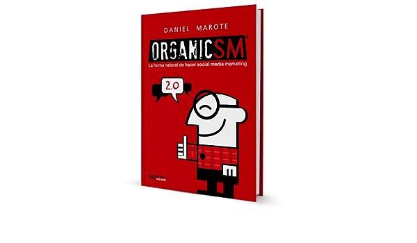 OrganicSM: la forma natural de hacer social media marketing: Amazon.es: Daniel Marote, Iván Alfaro: Libros