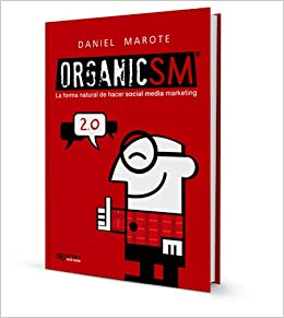 OrganicSM: la forma natural de hacer social media marketing: Amazon.es: Daniel Marote, Iván Alfaro: Libros