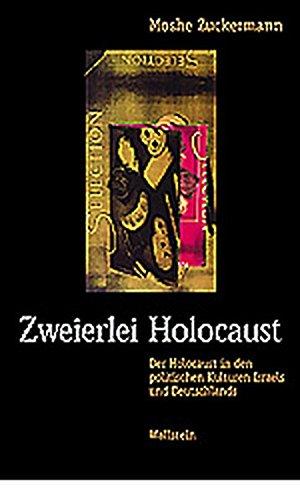 Zweierlei Holocaust. Der Holocaust in den politischen Kulturen Israels und Deutschlands