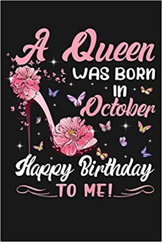 A Queen Was Born In October Happy Birthday To Me Funny
