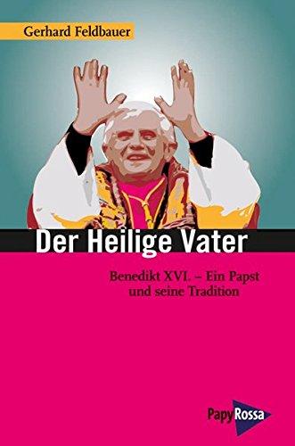 Der heilige Vater: Benedikt XVI. - Ein Papst und seine Tradition (Neue Kleine Bibliothek)