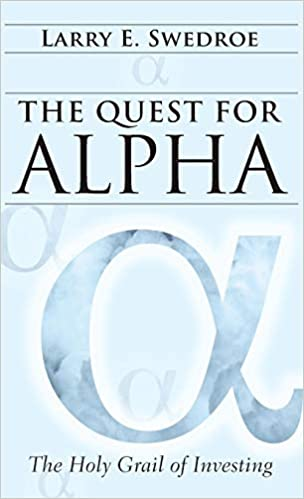 The Quest for Alpha: The Holy Grail of Investing: Larry E  Swedroe