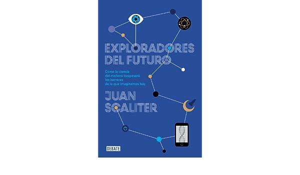 Amazon.com: Exploradores del futuro: Como la ciencia del mañana traspasará las barreras de lo que imaginamos hoy (Spanish Edition) eBook: Juan Scaliter: ...