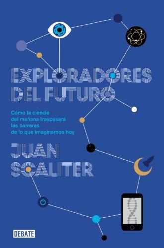 Exploradores del futuro: Como la ciencia del mañana traspasará las barreras de lo que imaginamos