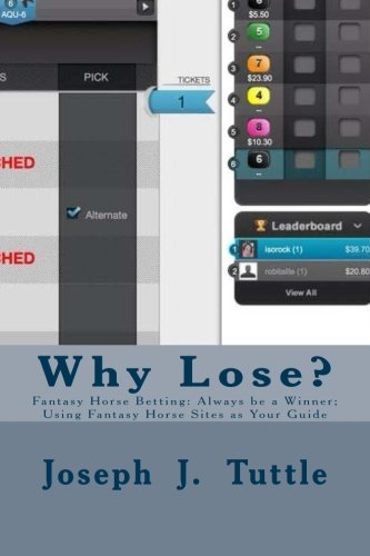 Why Lose?: Fantasy Horse Betting: Always be a Winner; Using Fantasy Horse Sites as Your Guide