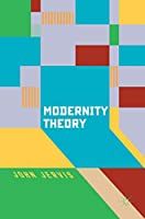 Modernity Theory: Modern Experience, Modernist Consciousness, Reflexive Thinking Front Cover