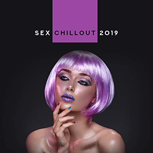 Sex Chillout 2019 - Compilation of Best Chill Out Sensual Erotic Beats for Lovers, Music for Hot Evening, Massage, Bath Together, Tantric Sex Vibes
