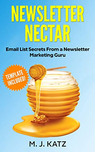 - Newsletter Nectar: Email List Secrets from a Newsletter Marketing Guru - Template for Newsletters Included