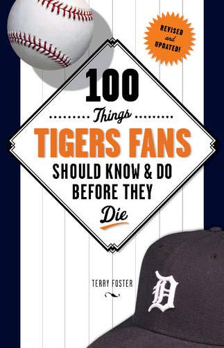 100 Things Tigers Fans Should Know & Do Before They Die (100 Things...Fans Should Know)