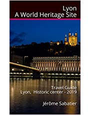 Lyon A World Heritage Site: Travel Guide Lyon, Historic Center - 2019