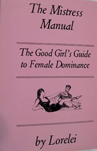 the mistress manual the good girl s guide to female dominance rh amazon ca