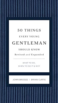 50 Things Every Young Gentleman Should Know Revised and Expanded: What to Do, When to Do It, and Why (The GentleManners Series) by [Bridges, John, Curtis, Bryan]