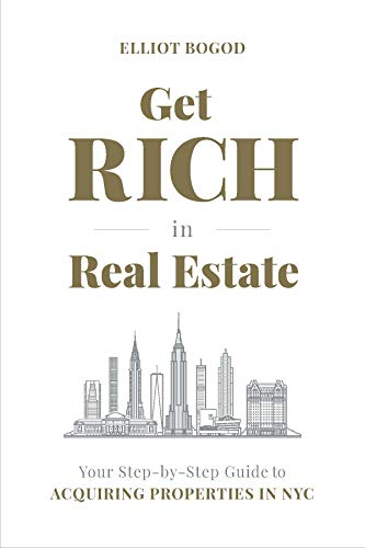 Get Rich in Real Estate: Your Step-by-Step Guide to Acquiring Properties in NYC by [Bogod, Elliot]