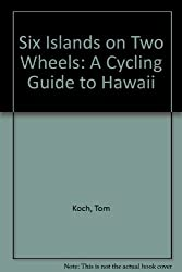 Six Islands on Two Wheels: A Cycling Guide to Hawaii