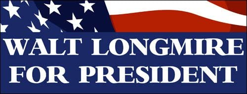American Vinyl Walt Longmire for President Bumper Sticker (tv Love Sheriff absaroka)