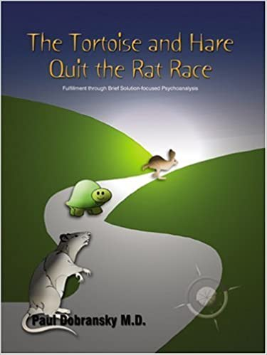 The Tortoise and Hare Quit the Rat Race: Fulfillment Through Brief Solution-Focused Psychoanalysis by Paul Dobransky (2003-09-03)