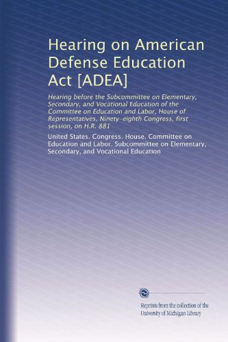 Hearing on American Defense Education Act [ADEA]: Hearing before the Subcommittee on Elementary, Secondary, and Vocational Education of the Committee ... first session, on H.R. 881 (Volume 2)