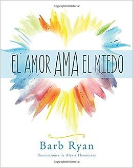 El Amor Ama El Miedo (Spanish Edition): Barb Ryan ...