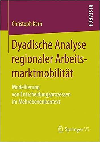 Dyadische Analyse regionaler Arbeitsmarktmobilität: Modellierung von Entscheidungsprozessen im Mehrebenenkontext