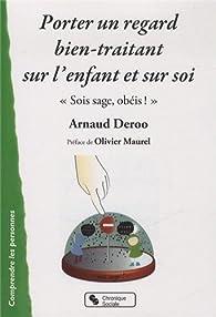Porter un regard bien-traitant sur l'enfant et sur soi : Sois sage, obéis ! par Arnaud Deroo