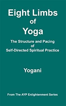 Eight Limbs of Yoga - The Structure and Pacing of Self-Directed Spiritual Practice (AYP Enlightenment Series Book 9) (English Edition) de [Yogani]