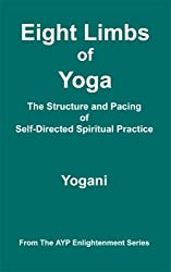 Eight Limbs of Yoga - The Structure and Pacing of Self-Directed Spiritual Practice (AYP Enlightenment Series Book 9)