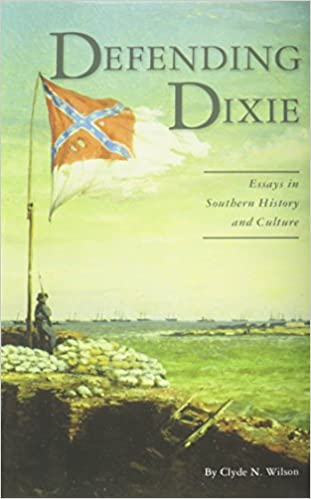 Image result for Defending Dixie: Essays in Southern History and Culture, Clyde N. Wilson