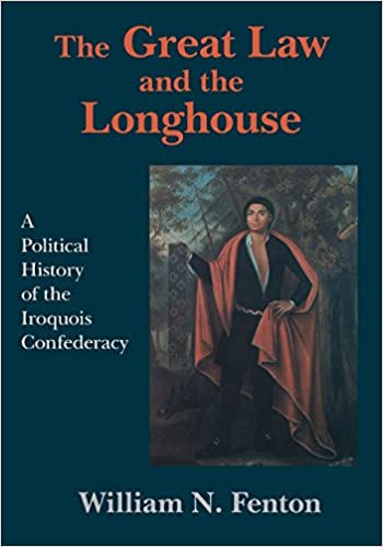 The Great Law And The Longhouse A Political History Of The Iroquois