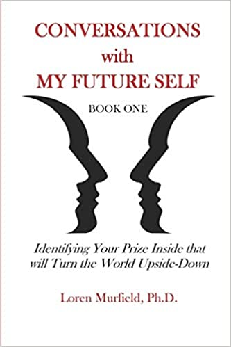 Conversations with my Future Self: Book 1: Identifying Your Prize Inside that will Turn the World Upside-Down