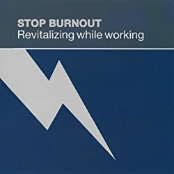 Stop Burnout: Revitalizing While Working