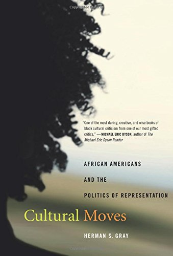 Cultural Moves: African Americans and the Politics of Representation (American Crossroads)